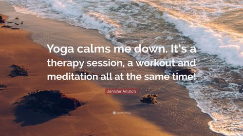 2283867-Jennifer-Aniston-Quote-Yoga-calms-me-down-It-s-a-therapy-session-a